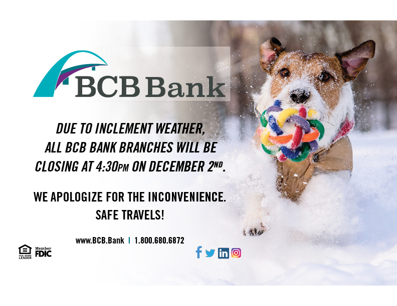 All BCB Bank locations will close today, December 2, 2019 due to inclement weather.