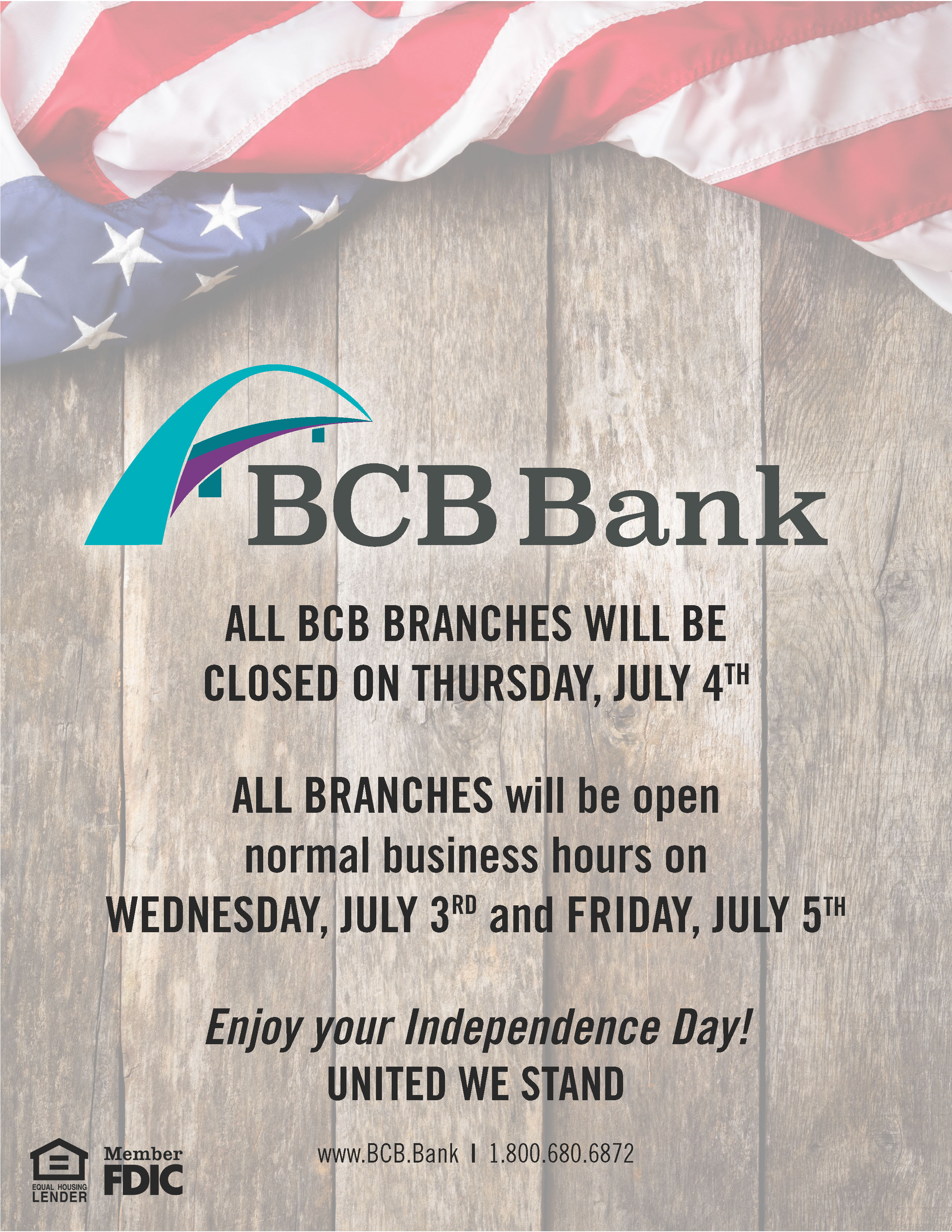 July 4th hours.  Closed July 4th, 2019.  Regular banking hours on July 3rd and July 5th.